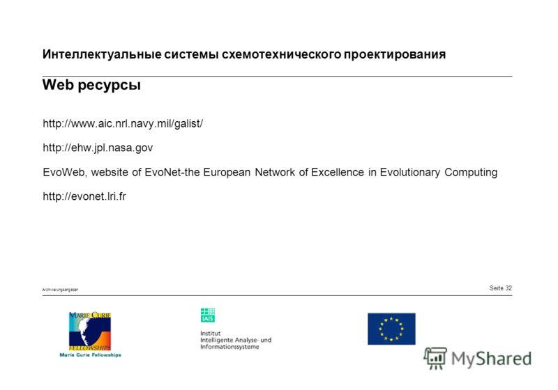 Seite 32 Интеллектуальные системы схемотехнического проектирования Archivierungsangaben Web ресурсы http://www.aic.nrl.navy.mil/galist/ http://ehw.jpl.nasa.gov EvoWeb, website of EvoNet-the European Network of Excellence in Evolutionary Computing htt