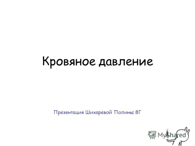 Кровяное давление Презентация Шихаревой Полины 8Г