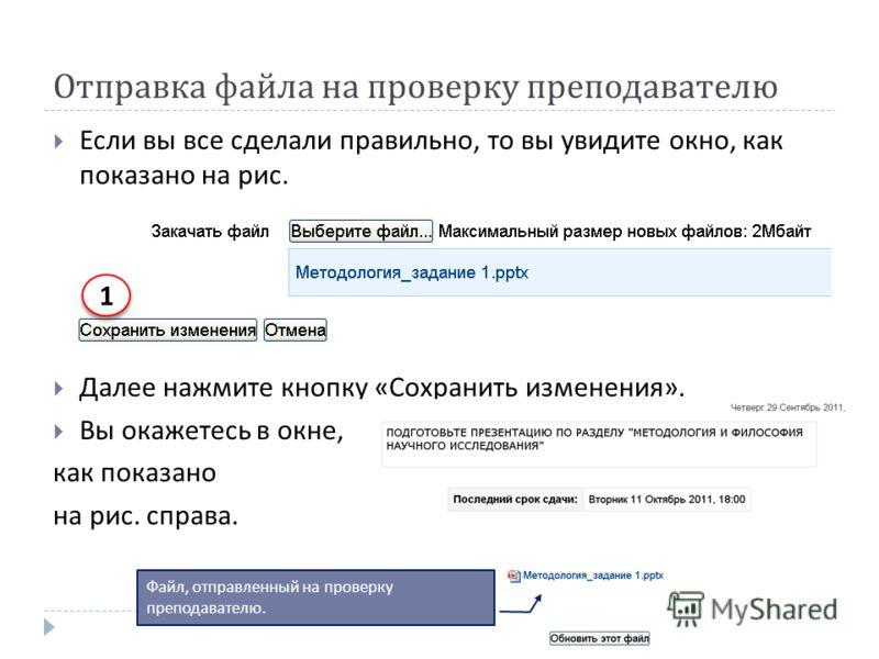 Отправка файла на проверку преподавателю Если вы все сделали правильно, то вы увидите окно, как показано на рис. Далее нажмите кнопку « Сохранить изменения ». Вы окажетесь в окне, как показано на рис. справа. 1 1 Файл, отправленный на проверку препод