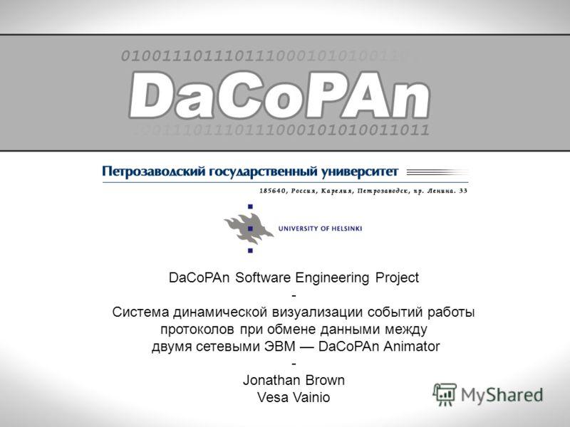 DaCoPAn Software Engineering Project - Система динамической визуализации событий работы протоколов при обмене данными между двумя сетевыми ЭВМ DaCoPAn Animator - Jonathan Brown Vesa Vainio