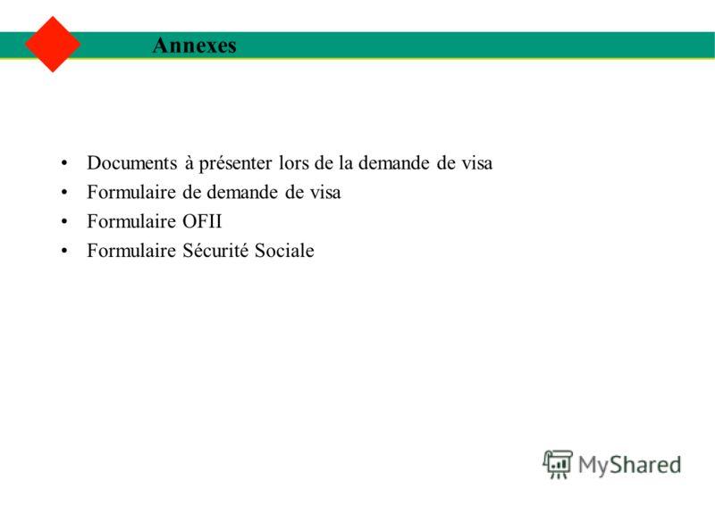 Documents à présenter lors de la demande de visa Formulaire de demande de visa Formulaire OFII Formulaire Sécurité Sociale Annexes