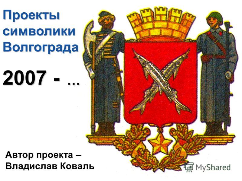 ПроектысимволикиВолгограда 2007 - … Автор проекта – Владислав Коваль