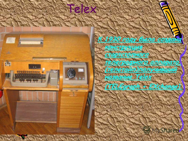 Telex К 1930 году была создана конструкция стартстопного телеграфного аппарата, (телетайп)получивший название Telex (TELEgraph + EXchange).
