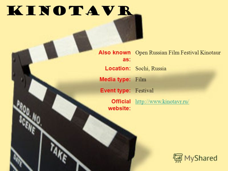Also known as: Open Russian Film Festival Kinotaur Location: Sochi, Russia Media type: Film Event type: Festival Official website: http://www.kinotavr.ru/ KinotaVr