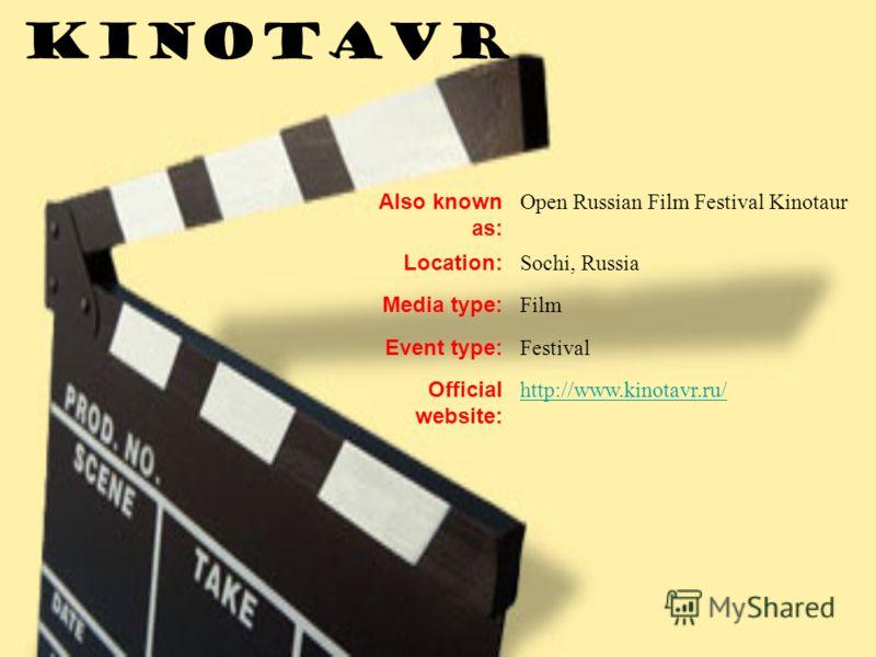 Also known as: Open Russian Film Festival Kinotaur Location: Sochi, Russia Media type: Film Event type: Festival Official website: http://www.kinotavr.ru/ KinotaVr