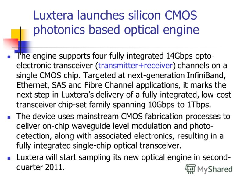 Luxtera launches silicon CMOS photonics based optical engine The engine supports four fully integrated 14Gbps opto- electronic transceiver (transmitter+receiver) channels on a single CMOS chip. Targeted at next-generation InfiniBand, Ethernet, SAS an