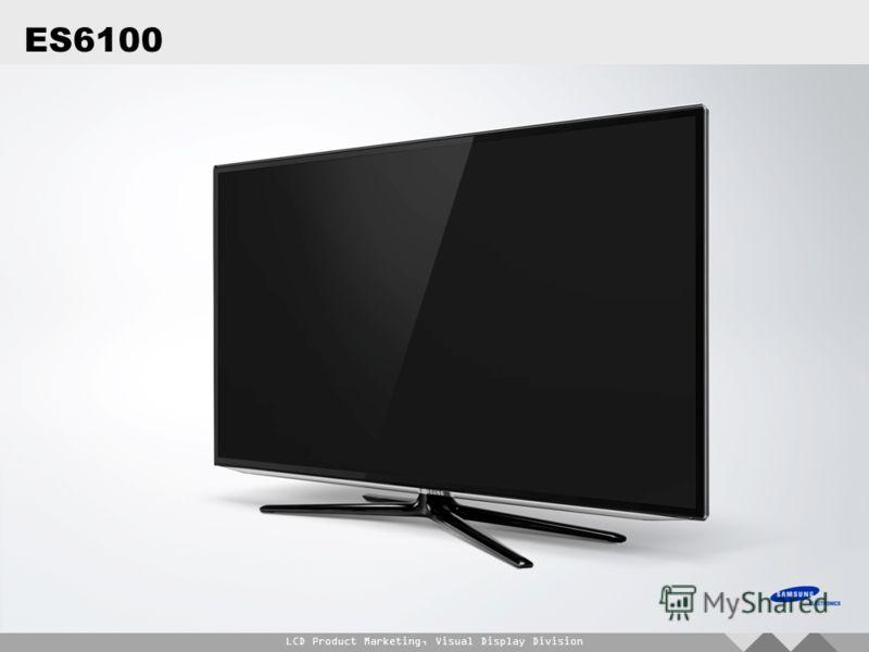 LCD Product Marketing, Visual Display Division ES6100