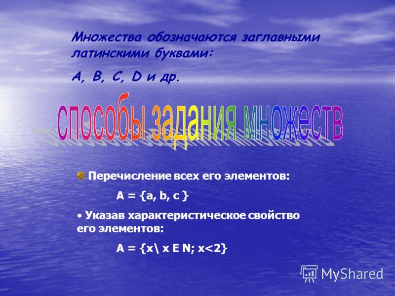 Перечисление всех его элементов: А = {а, b, c } Указав характеристическое свойство его элементов: A = {x\ x Е N; x