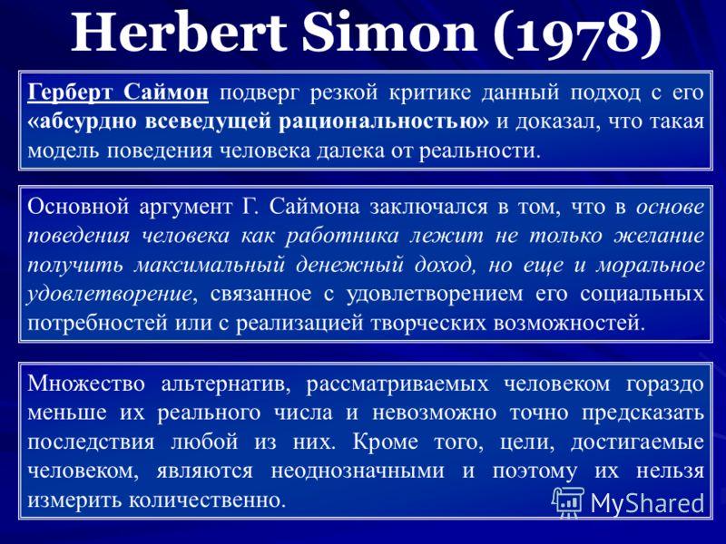 Герберт Саймон подверг резкой критике данный подход с его «абсурдно всеведущей рациональностью» и доказал, что такая модель поведения человека далека от реальности. Основной аргумент Г. Саймона заключался в том, что в основе поведения человека как ра
