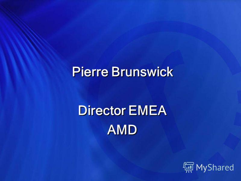 Pierre Brunswick Director EMEA AMD Pierre Brunswick Director EMEA AMD