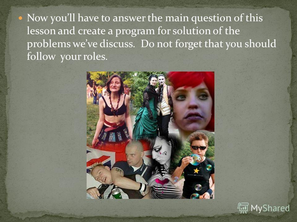Now youll have to answer the main question of this lesson and create a program for solution of the problems weve discuss. Do not forget that you should follow your roles.