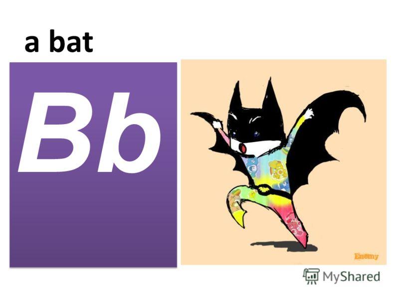 a bat Bb