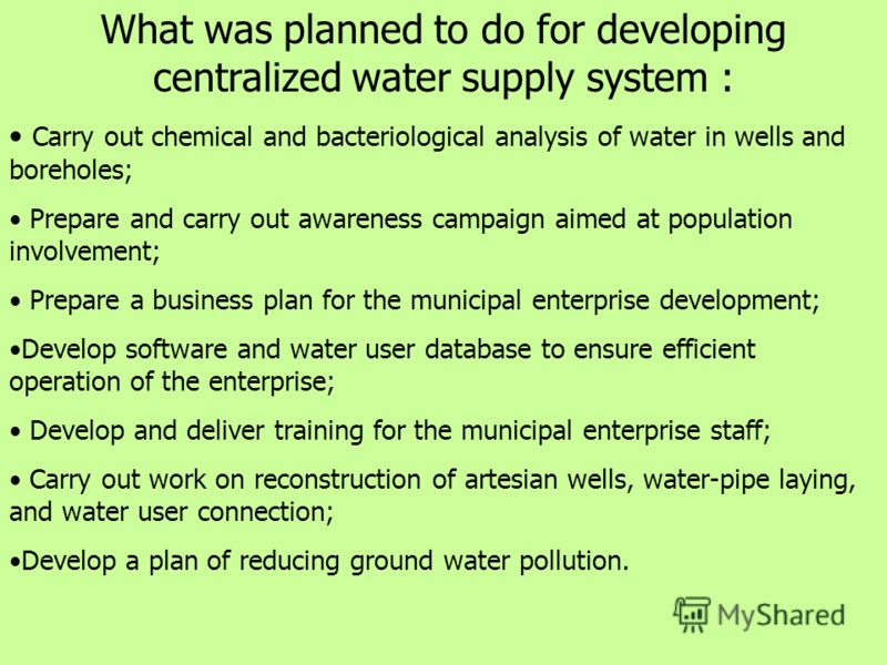 What was planned to do for developing centralized water supply system : Carry out chemical and bacteriological analysis of water in wells and boreholes; Prepare and carry out awareness campaign aimed at population involvement; Prepare a business plan