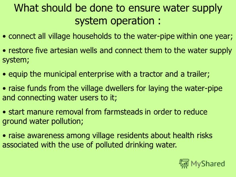 What should be done to ensure water supply system operation : connect all village households to the water-pipe within one year; restore five artesian wells and connect them to the water supply system; equip the municipal enterprise with a tractor and