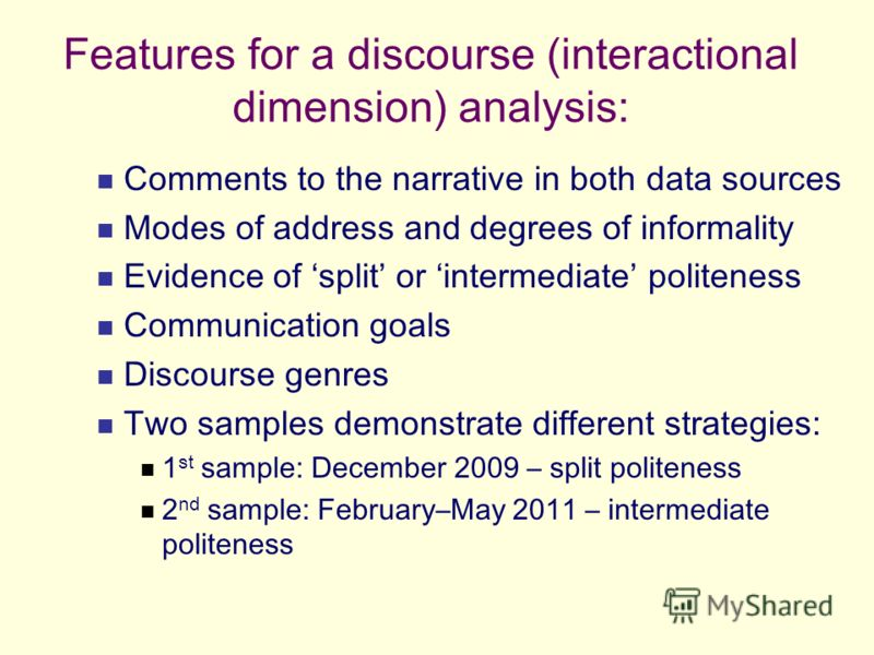 Features for a discourse (interactional dimension) analysis: Comments to the narrative in both data sources Modes of address and degrees of informality Evidence of split or intermediate politeness Communication goals Discourse genres Two samples demo