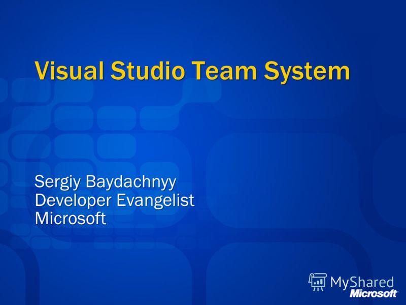 Visual Studio Team System Sergiy Baydachnyy Developer Evangelist Microsoft