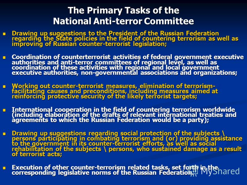 The Primary Tasks of the National Anti-terror Committee Drawing up suggestions to the President of the Russian Federation regarding the State policies in the field of countering terrorism as well as improving of Russian counter-terrorist legislation;