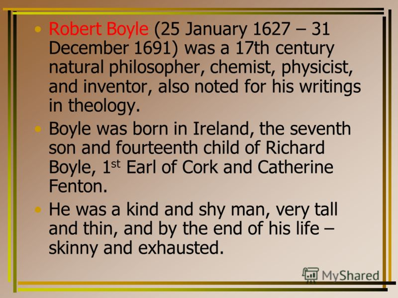 Robert Boyle Robert Boyle was one of the first discoverers of the law of physical chemistry (p*V=const with t o= const). Then this law was called the Law of Boyle – Marriott.law of physical chemistry (p*V=const with t o= const)
