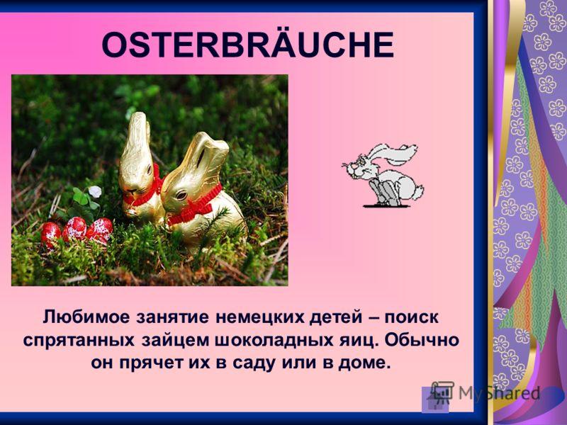 OSTERBRÄUCHE Любимое занятие немецких детей – поиск спрятанных зайцем шоколадных яиц. Обычно он прячет их в саду или в доме.