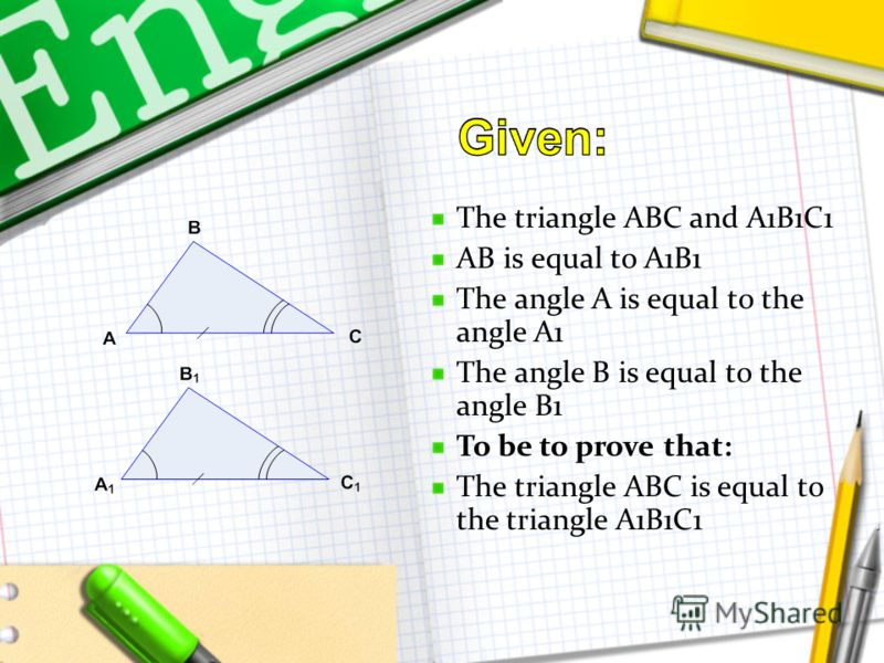 The triangle ABC and A1B1C1 AB is equal to A1B1 The angle A is equal to the angle A1 The angle B is equal to the angle B1 To be to prove that: The triangle ABC is equal to the triangle A1B1C1