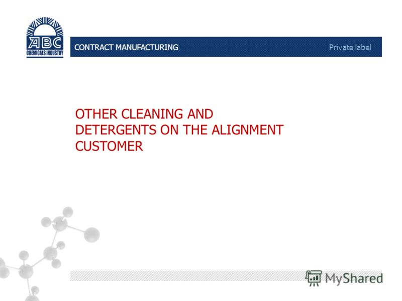 CONTRACT MANUFACTURING Private label OTHER CLEANING AND DETERGENTS ON THE ALIGNMENT CUSTOMER