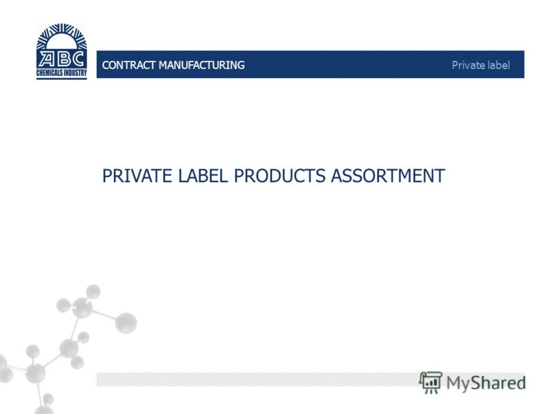 CONTRACT MANUFACTURING Private label PRIVATE LABEL PRODUCTS ASSORTMENT