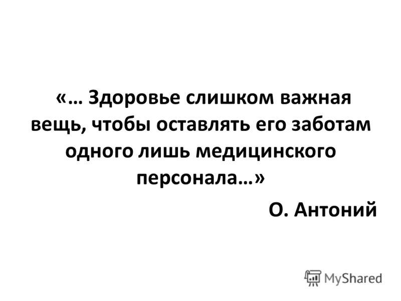 «… Здоровье слишком важная вещь, чтобы оставлять его заботам одного лишь медицинского персонала…» О. Антоний