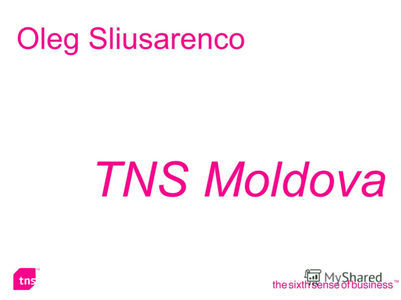 2 the sixth sense of business Oleg Sliusarenco TNS Moldova