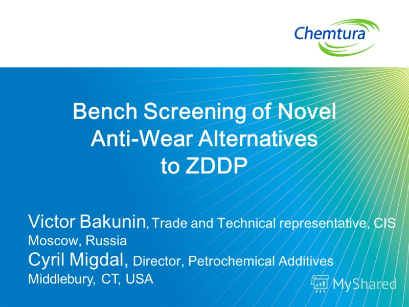 Bench Screening of Novel Anti-Wear Alternatives to ZDDP Victor Bakunin, Trade and Technical representative, CIS Moscow, Russia Cyril Migdal, Director, Petrochemical Additives Middlebury, CT, USA