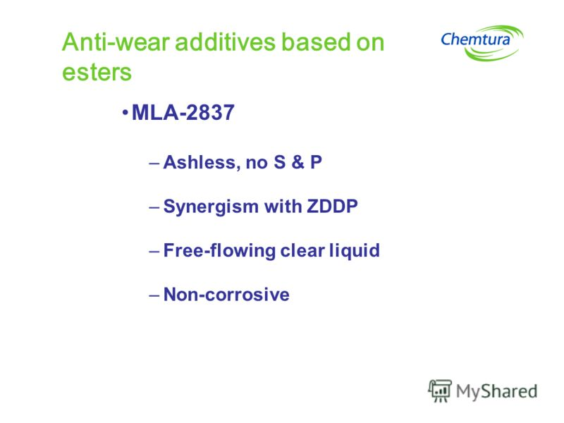 Anti-wear additives based on esters MLA-2837 –Ashless, no S & P –Synergism with ZDDP –Free-flowing clear liquid –Non-corrosive