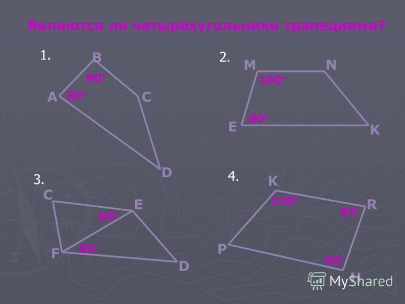 Являются ли четырёхугольники трапециями? 100° 80° E K NM 90° С В А D 60° C E F D 130° 82° 98° P H R K 1. 2. 3. 4.