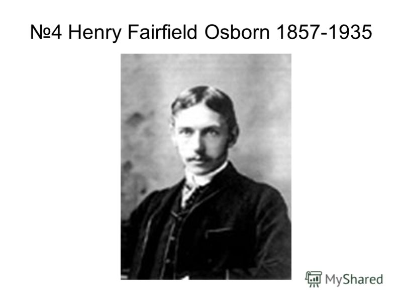 4 Henry Fairfield Osborn 1857-1935