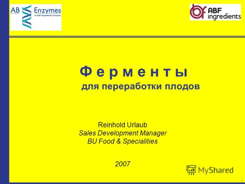 1 Ф е р м е н т ы для переработки плодов Reinhold Urlaub Sales Development Manager BU Food & Specialities 2007
