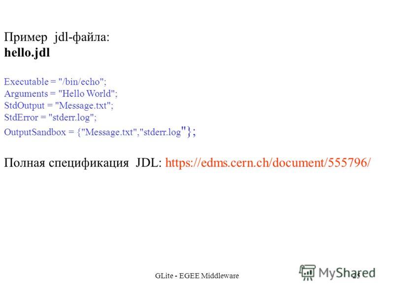GLite - EGEE Middleware25 Пример jdl-файла: hello.jdl Executable =