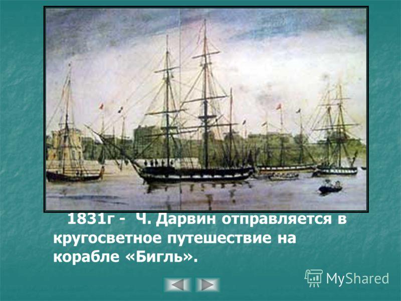 1831г - Ч. Дарвин отправляется в кругосветное путешествие на корабле «Бигль».