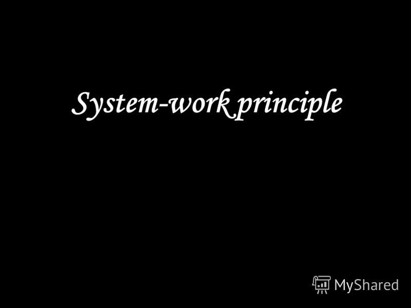 System-work principle