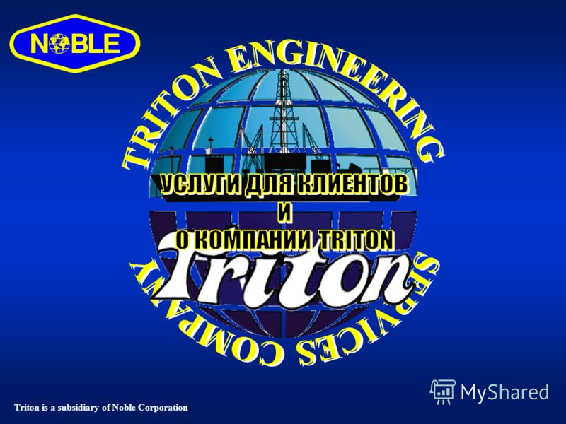 Triton is a subsidiary of Noble Corporation