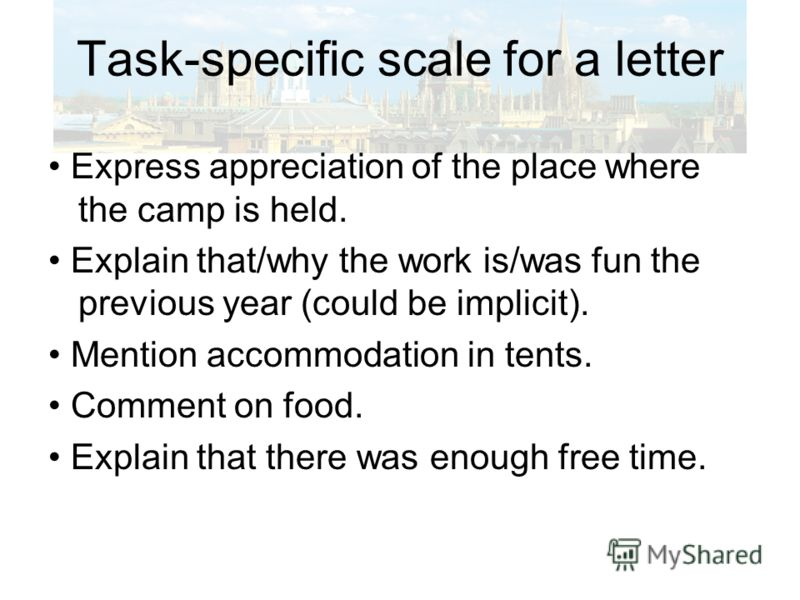 Task-specific scale for a letter Express appreciation of the place where the camp is held. Explain that/why the work is/was fun the previous year (could be implicit). Mention accommodation in tents. Comment on food. Explain that there was enough free