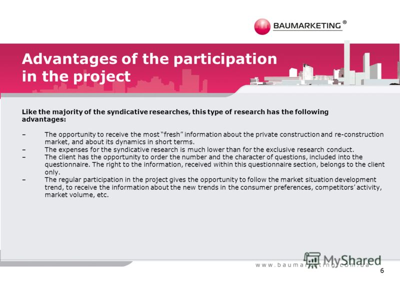 Advantages of the participation in the project Like the majority of the syndicative researches, this type of research has the following advantages: –The opportunity to receive the most fresh information about the private construction and re-construct