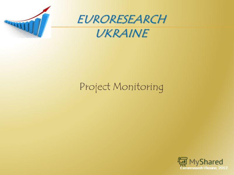 Project Monitoring EURORESEARCH UKRAINE Euroresearch Ukraine, 2012