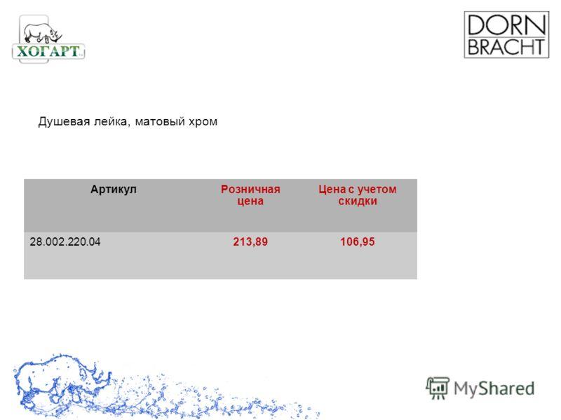 Душевая лейка, матовый хром АртикулРозничная цена Цена с учетом скидки 28.002.220.04213,89106,95