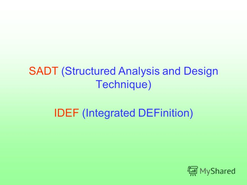 SADT (Structured Analysis and Design Technique) IDEF (Integrated DEFinition)