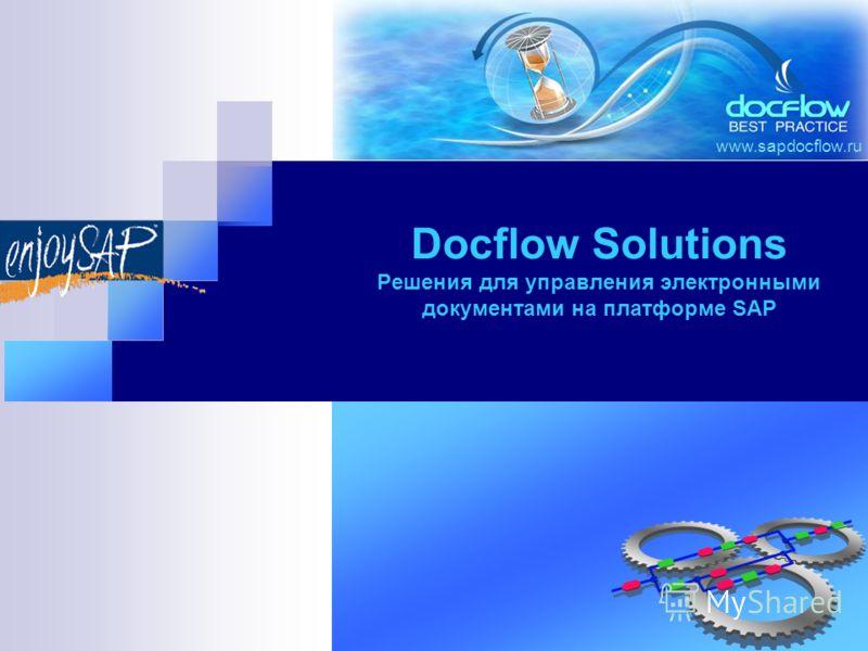 www.sapdocflow.ru Docflow Solutions Решения для управления электронными документами на платформе SAP