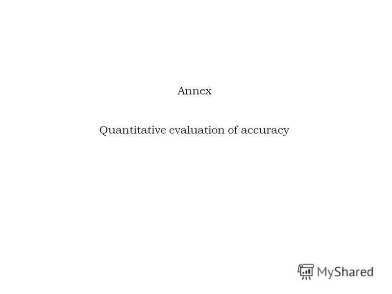 Annex Quantitative evaluation of accuracy