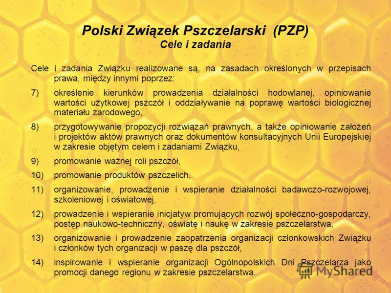 Polski Związek Pszczelarski (PZP) Cele i zadania Cele i zadania Związku realizowane są, na zasadach określonych w przepisach prawa, między innymi poprzez: 7)określenie kierunków prowadzenia działalności hodowlanej, opiniowanie wartości użytkowej pszc