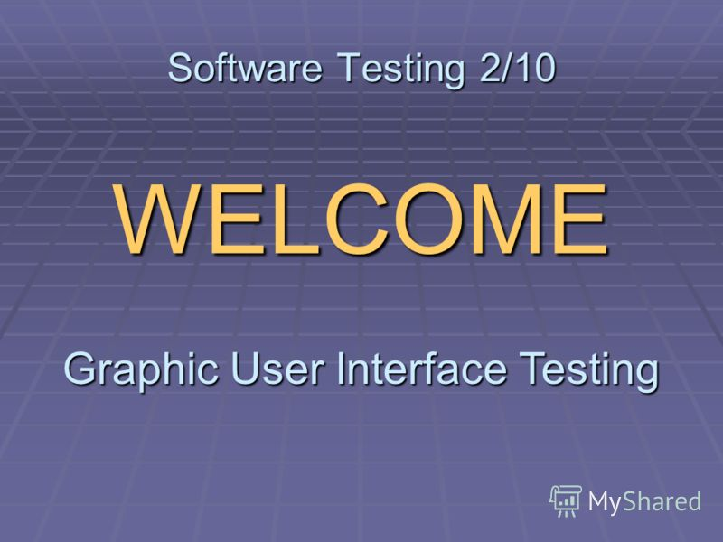 Software Testing 2/10 WELCOME Graphic User Interface Testing