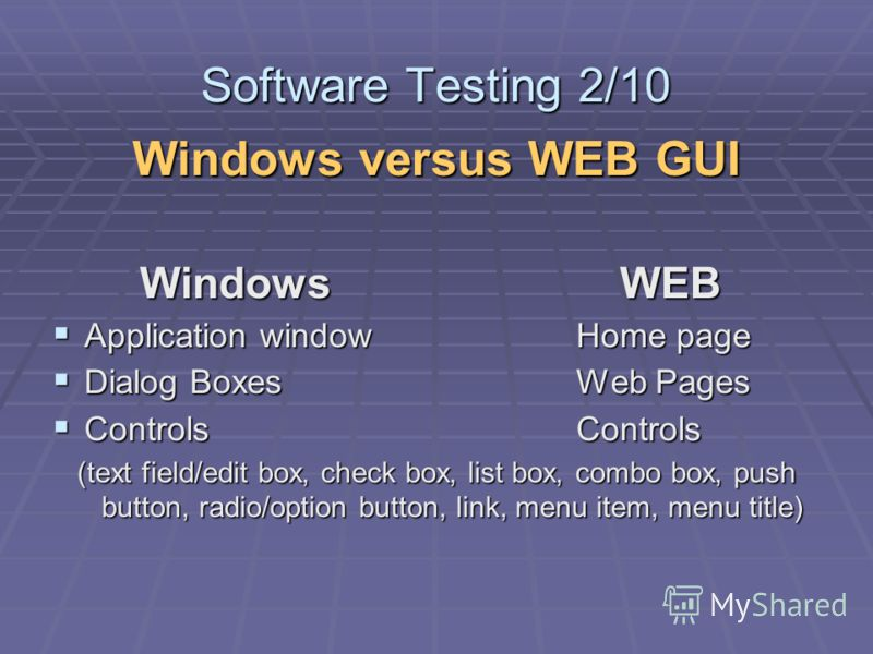 Windows versus WEB GUI Windows WEB Application windowHome page Application windowHome page Dialog BoxesWeb Pages Dialog BoxesWeb Pages ControlsControls ControlsControls (text field/edit box, check box, list box, combo box, push button, radio/option b
