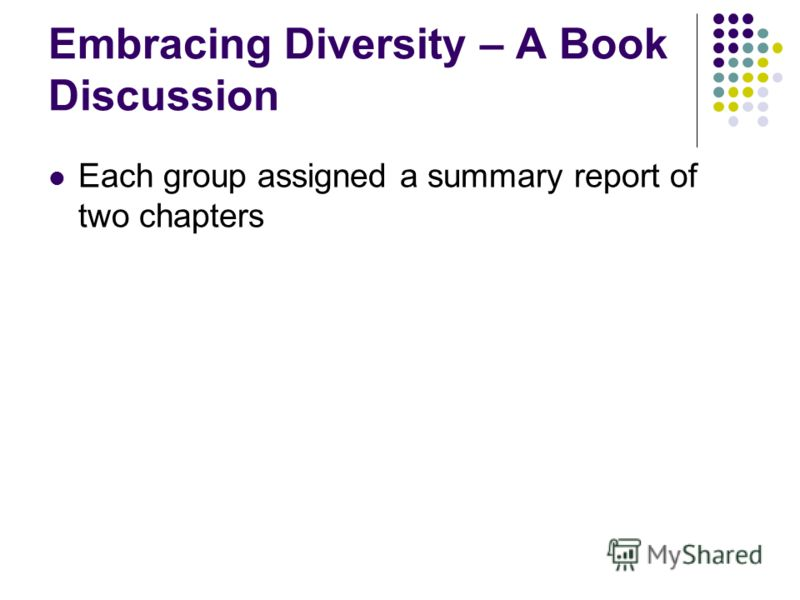 Embracing Diversity – A Book Discussion Each group assigned a summary report of two chapters