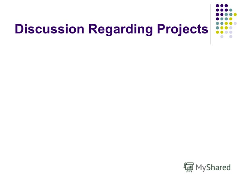 Discussion Regarding Projects