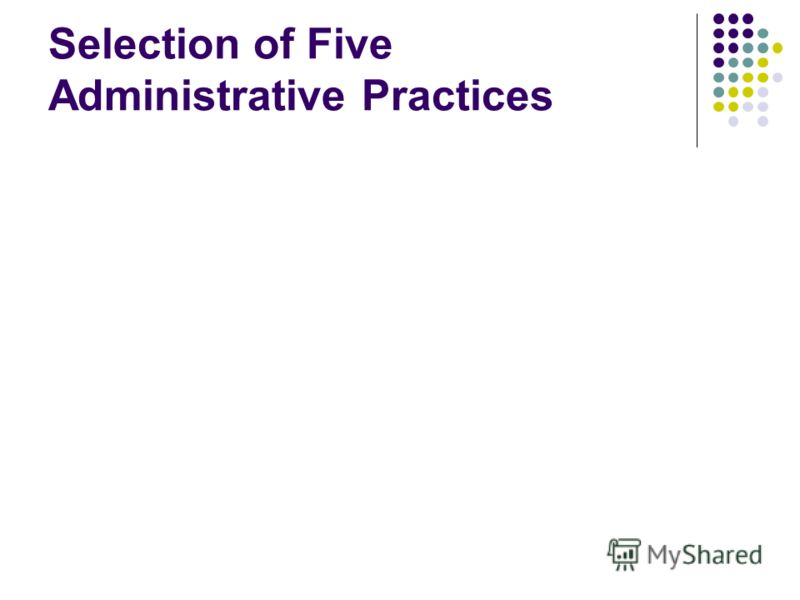 Selection of Five Administrative Practices